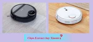 So sánh robot hút bụi lau nhà Ecovacs và Xiaomi